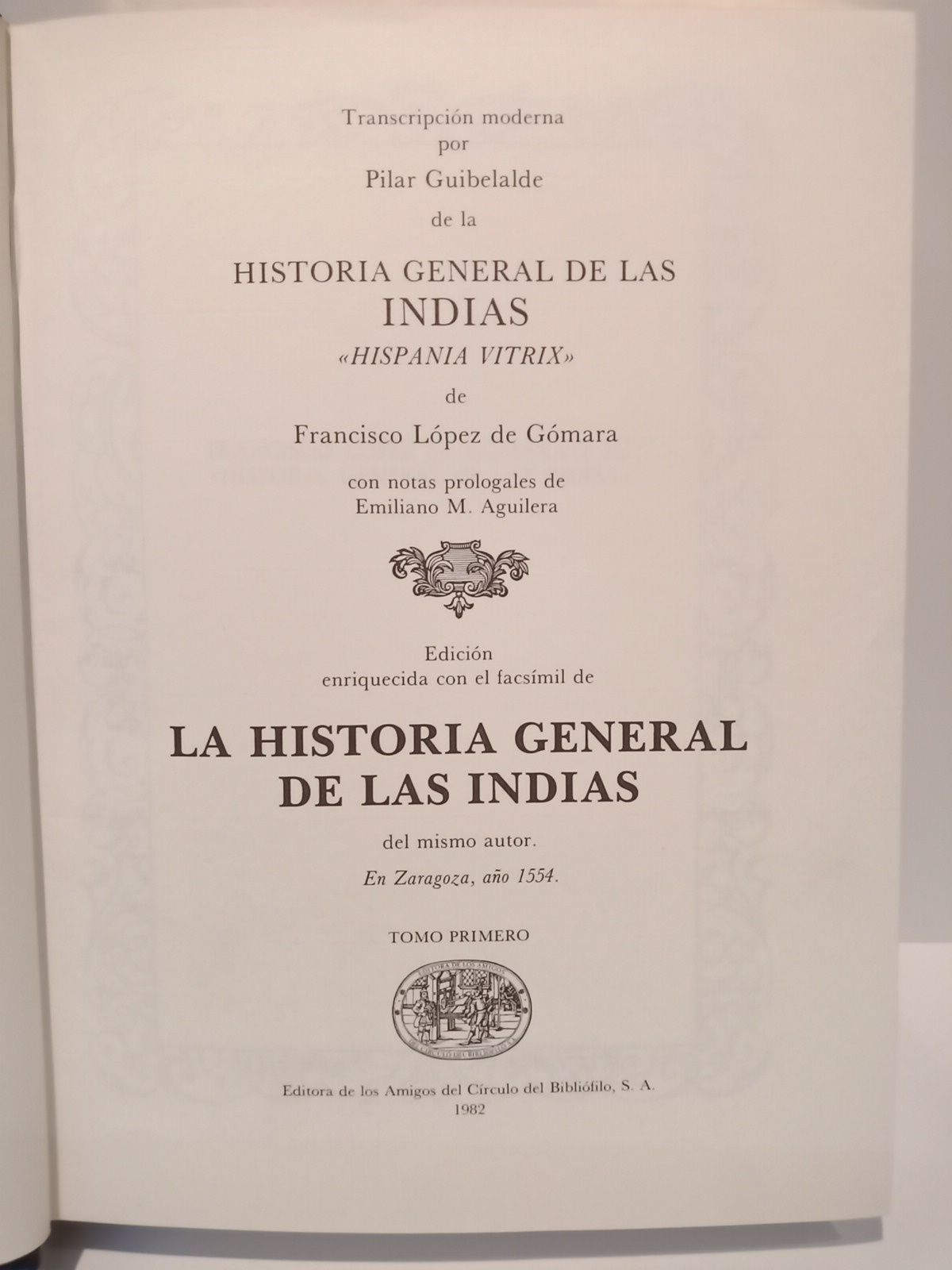 "Historia General de las Indias, ""Hispania Vitrix"" /  Transcripción moderna por Pilar Guibelalde; con notas prologales de Emiliano M. Aguilera"