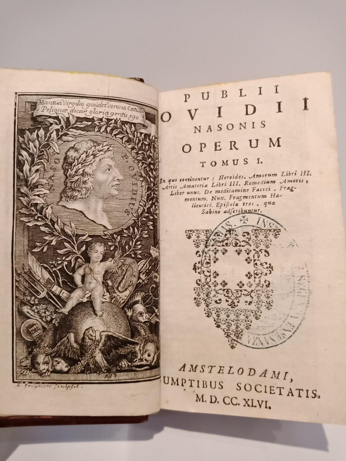 Publii Ovidii Nasonis operum. TOMUS I in quo continentur: Heroides; Amorum Libi III; Artis Amatoriae Libri III; Remedium Amoris, Liber unus; De medicamine Faciei, Fragmentum; Nux; Fragmentum Halieutici; Epistola tres, quae Sabino adscribuntur. TOMUS II qui XV Metamorphoseon, sive Transformationum, libros continet. TOMUS III in quo Fastorum Libri VI; Tristium V; De Ponto IV; Dirae in Ibin; etc.
